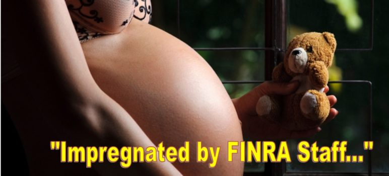 Why FINRA Staff Are Lousy in Bed, Practice Too Much PREGNANCY FETISHISM